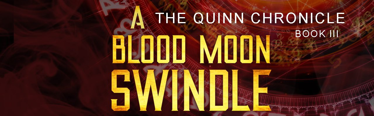 Banner image for A Blood Moon Swindle, book 3 in the Quinn Chronicle.